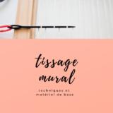 Tissage mural : matériel et techniques